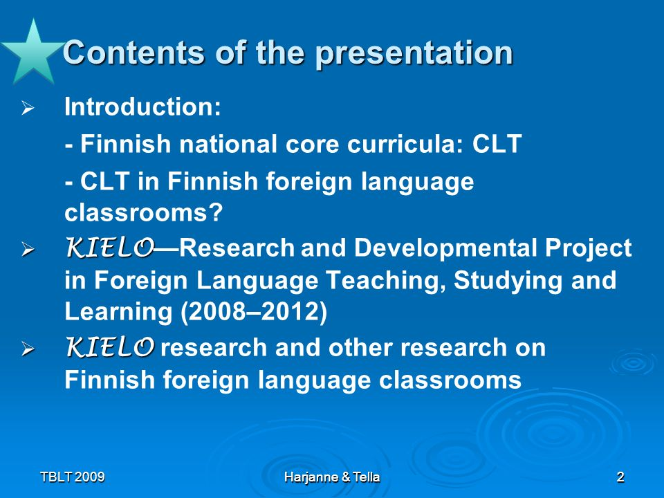 2TBLT 2009 Harjanne & Tella 2 Contents of the presentation Introduction: - Finnish national core curricula: CLT - CLT in Finnish foreign language clas