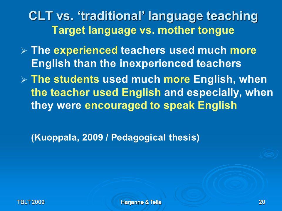 20TBLT 2009 Harjanne & Tella 20 CLT vs. traditional language teaching CLT vs. traditional language teaching Target language vs. mother tongue The expe
