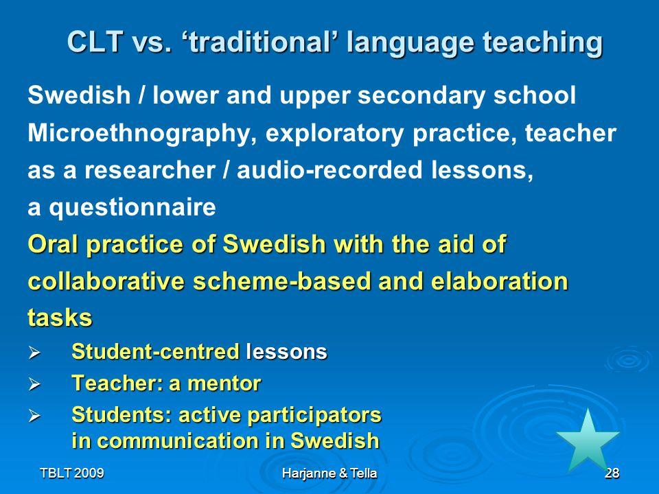 28TBLT 2009 Harjanne & Tella 28 CLT vs. traditional language teaching Swedish / lower and upper secondary school Microethnography, exploratory practic