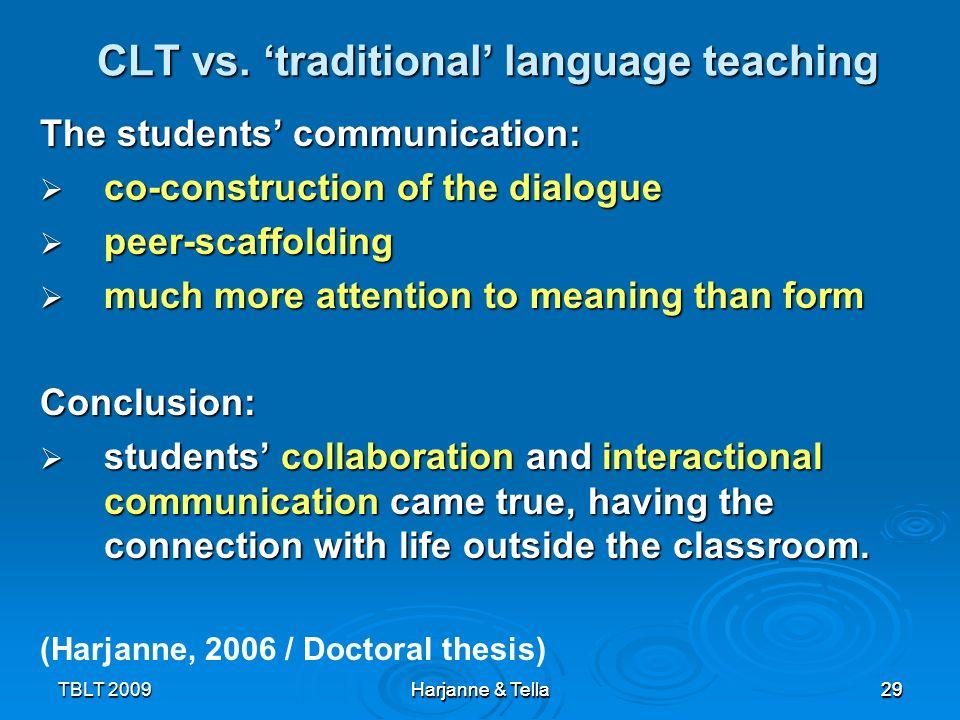 29TBLT 2009 Harjanne & Tella 29 CLT vs. traditional language teaching The students communication: co-construction of the dialogue co-construction of t
