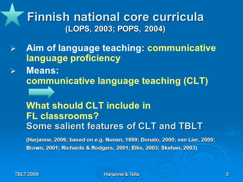 3TBLT 2009 Harjanne & Tella 3 Finnish national core curricula (LOPS, 2003; POPS, 2004) Aim of language teaching: communicative language proficiency Me