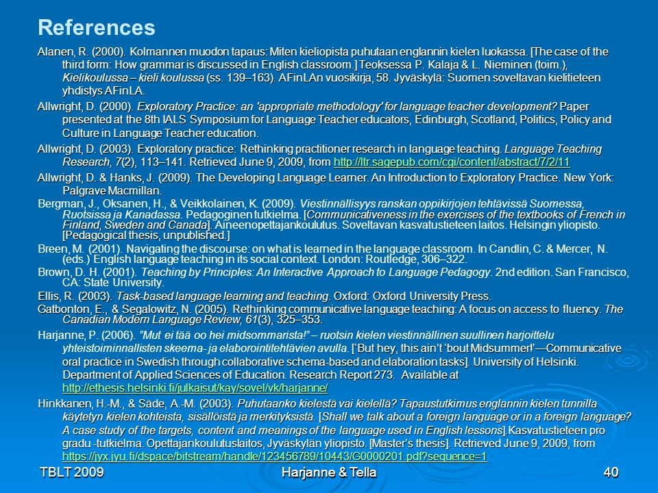 40TBLT 2009 Harjanne & Tella 40 Alanen, R. (2000). Kolmannen muodon tapaus: Miten kieliopista puhutaan englannin kielen luokassa. [The case of the thi
