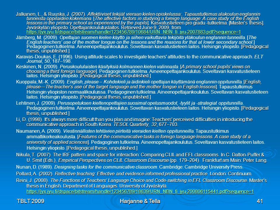 41TBLT 2009 Harjanne & Tella 41 Jalkanen, L., & Ruuska, J. (2007). Affektiiviset tekijät vieraan kielen opiskelussa:. Tapaustutkimus alakoulun englann