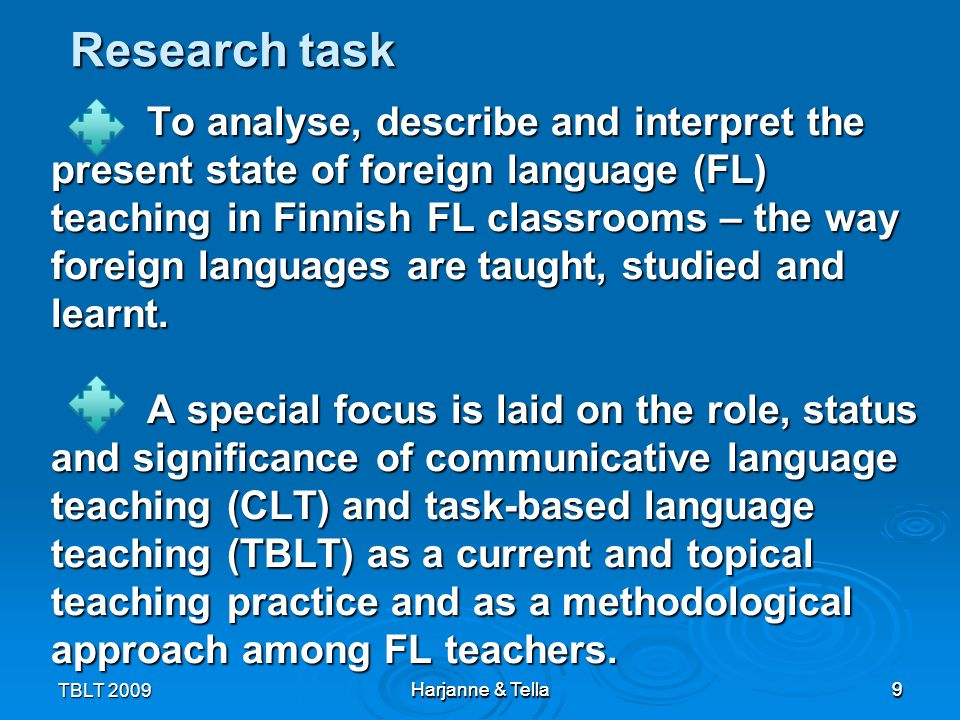 9 9 To analyse, describe and interpret the present state of foreign language (FL) teaching in Finnish FL classrooms – the way foreign languages are ta
