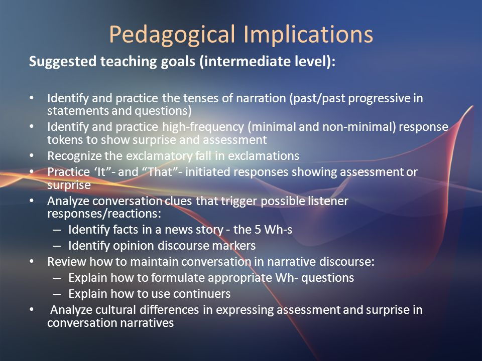 Pedagogical Implications Suggested teaching goals (intermediate level): Identify and practice the tenses of narration (past/past progressive in statem