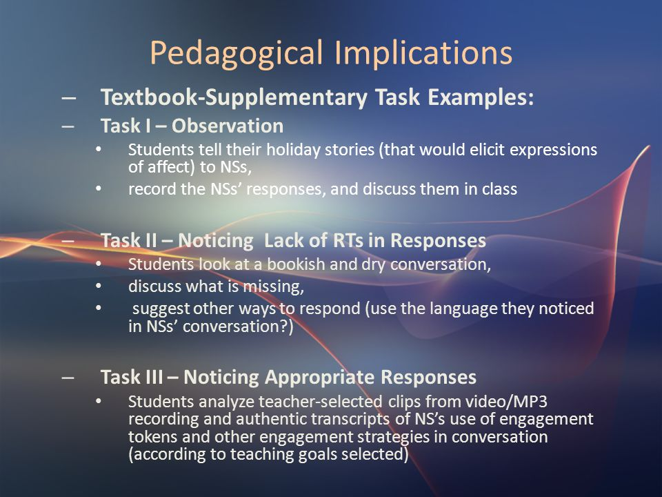 Pedagogical Implications – Textbook-Supplementary Task Examples: – Task I – Observation Students tell their holiday stories (that would elicit express
