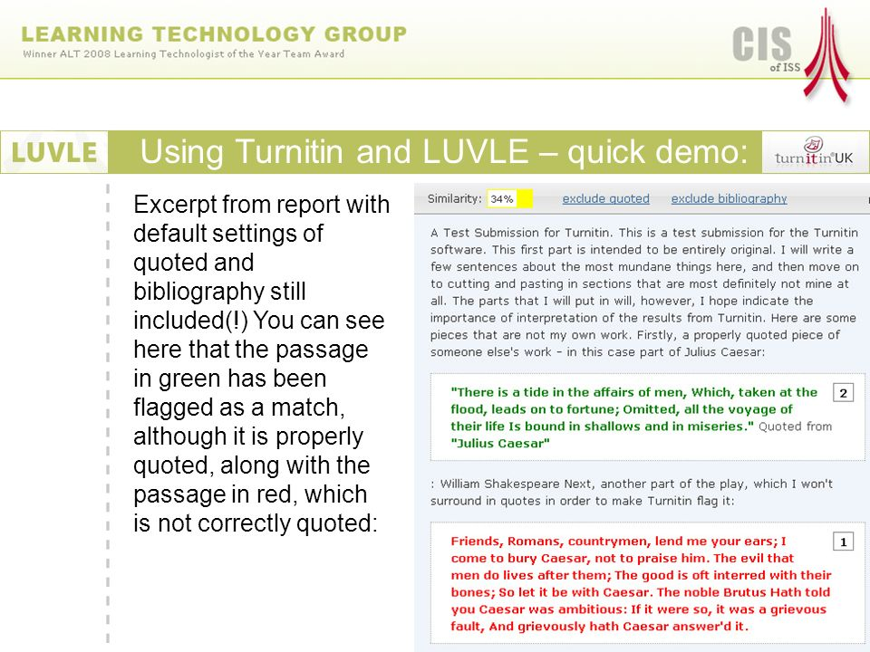 Excerpt from report with default settings of quoted and bibliography still included(!) You can see here that the passage in green has been flagged as a match, although it is properly quoted, along with the passage in red, which is not correctly quoted: Using Turnitin and LUVLE – quick demo: