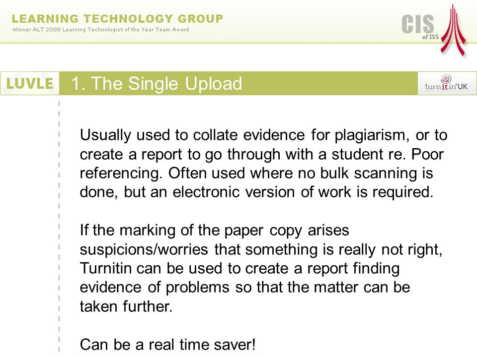 1. The Single Upload Usually used to collate evidence for plagiarism, or to create a report to go through with a student re. Poor referencing. Often u