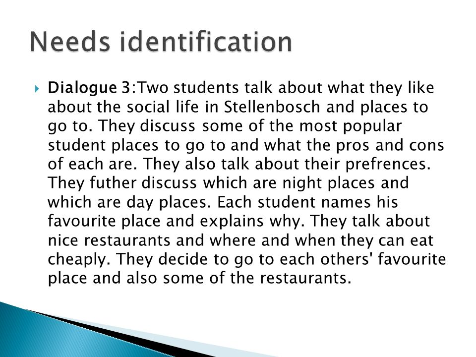 Dialogue 3:Two students talk about what they like about the social life in Stellenbosch and places to go to. They discuss some of the most popular stu