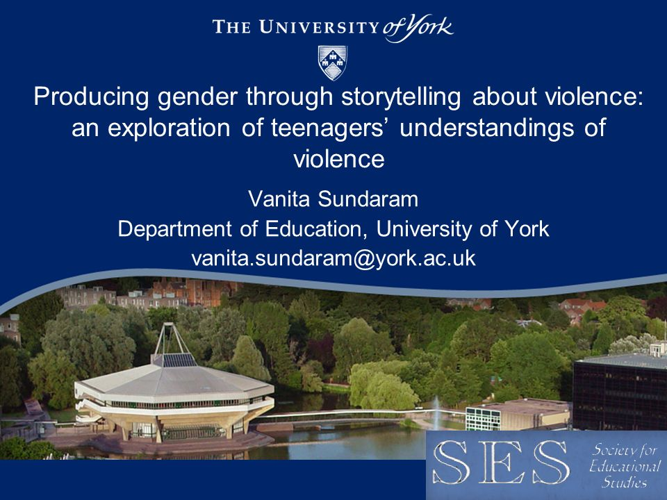 Producing gender through storytelling about violence: an exploration of teenagers understandings of violence Vanita Sundaram Department of Education, University of York