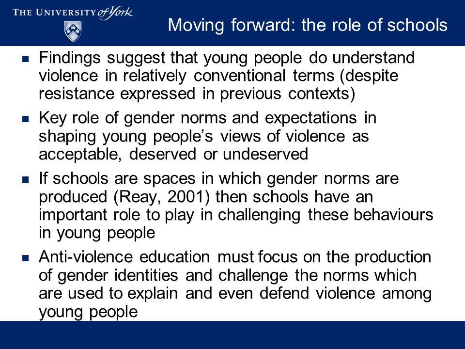 Moving forward: the role of schools Findings suggest that young people do understand violence in relatively conventional terms (despite resistance exp