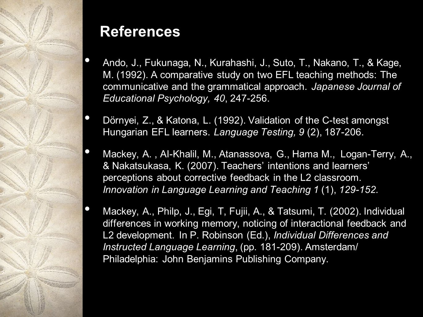 References Ando, J., Fukunaga, N., Kurahashi, J., Suto, T., Nakano, T., & Kage, M. (1992). A comparative study on two EFL teaching methods: The commun