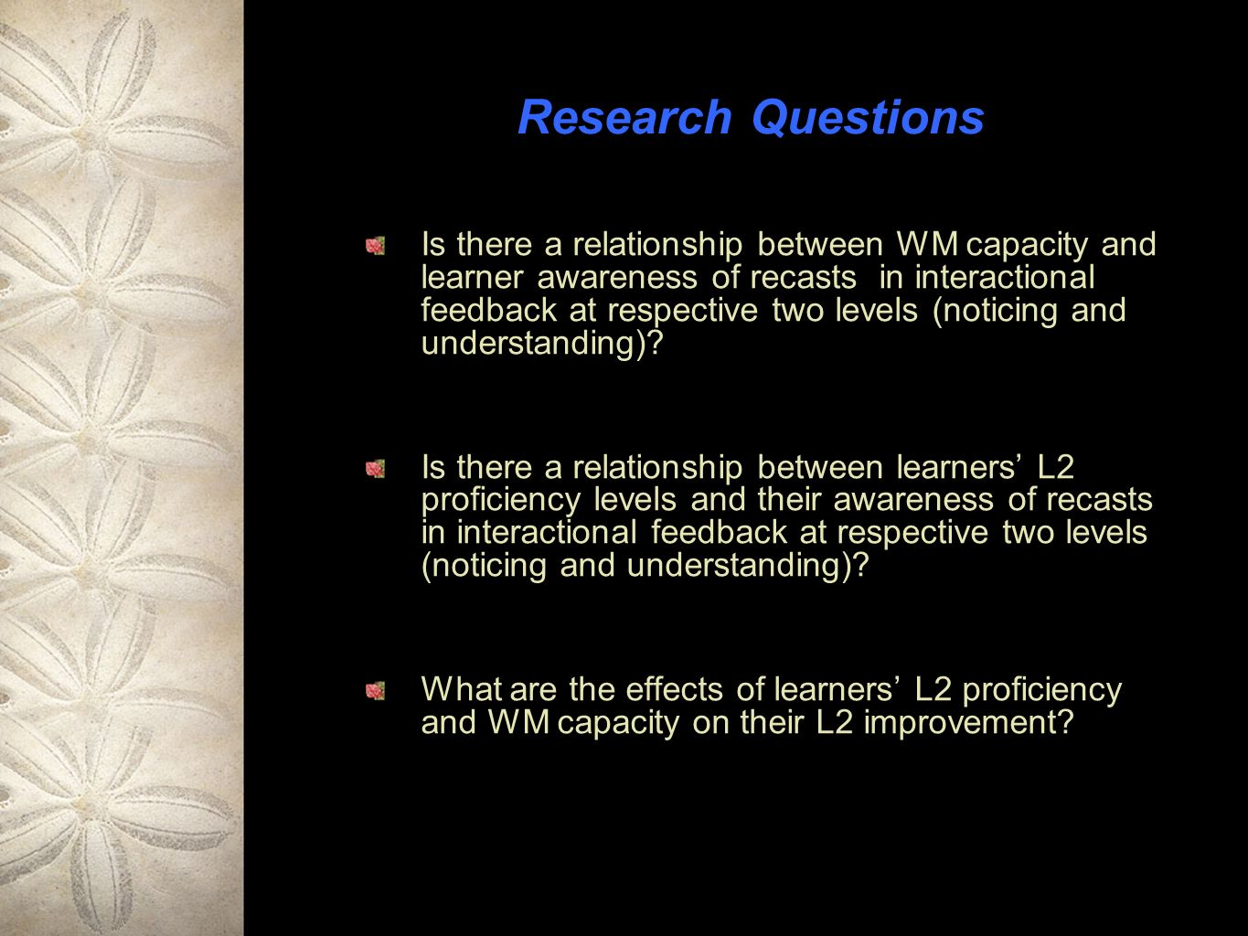 Research Questions Is there a relationship between WM capacity and learner awareness of recasts in interactional feedback at respective two levels (noticing and understanding).