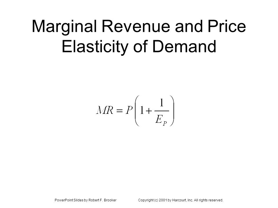 PowerPoint Slides by Robert F. BrookerCopyright (c) 2001 by Harcourt, Inc. All rights reserved. Marginal Revenue and Price Elasticity of Demand