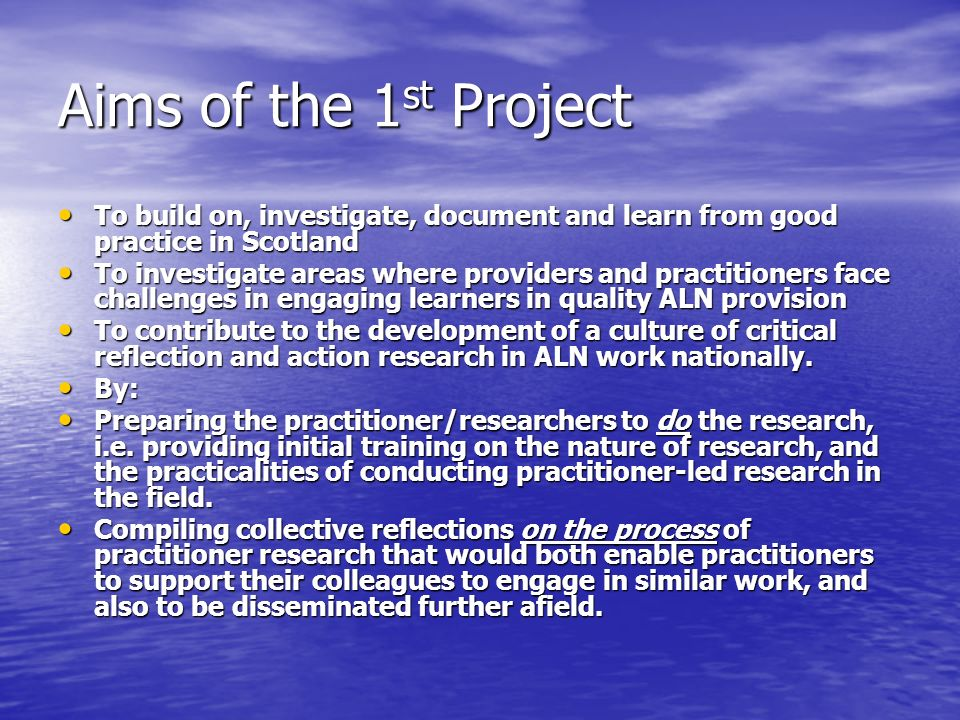 Aims of the 1 st Project To build on, investigate, document and learn from good practice in Scotland To build on, investigate, document and learn from