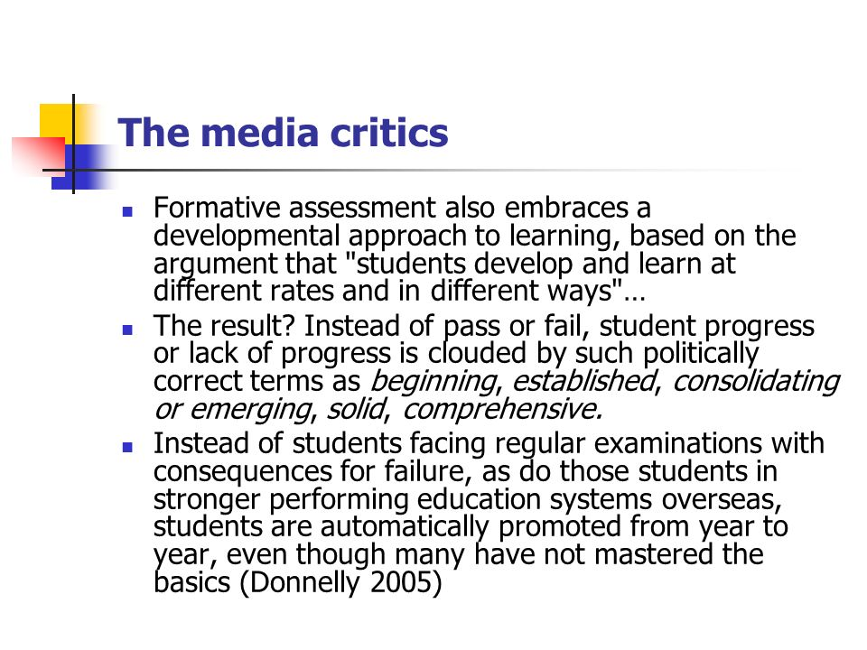 The media critics Formative assessment also embraces a developmental approach to learning, based on the argument that students develop and learn at different rates and in different ways … The result.