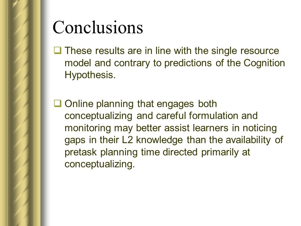 Conclusions These results are in line with the single resource model and contrary to predictions of the Cognition Hypothesis.