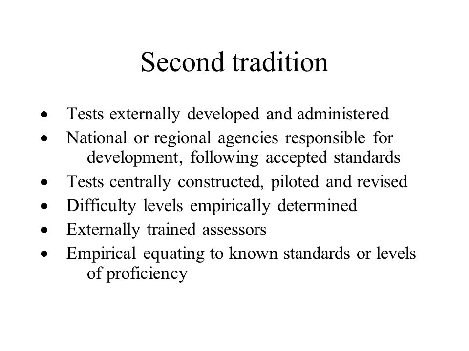 Second tradition Tests externally developed and administered National or regional agencies responsible for development, following accepted standards T