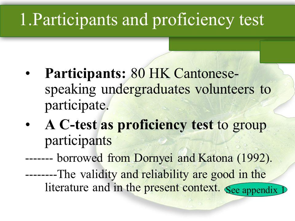 1.Participants and proficiency test Participants: 80 HK Cantonese- speaking undergraduates volunteers to participate. A C-test as proficiency test to