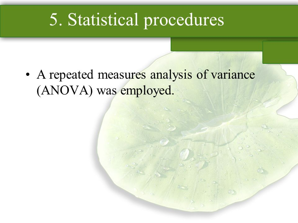 5. Statistical procedures A repeated measures analysis of variance (ANOVA) was employed.