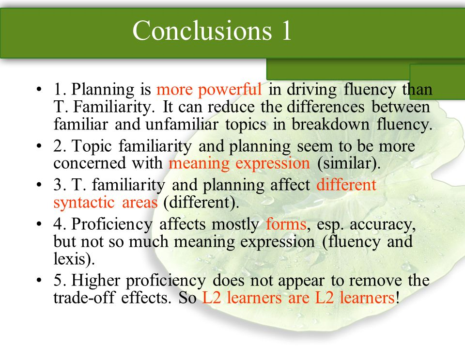 Conclusions 1 1. Planning is more powerful in driving fluency than T.