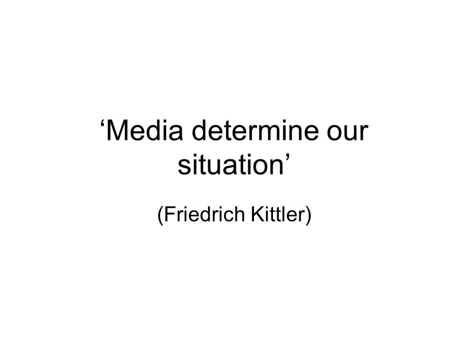 Media determine our situation (Friedrich Kittler)