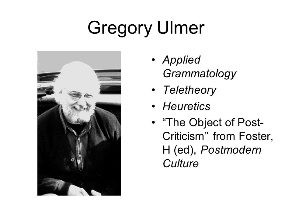 Gregory Ulmer Applied Grammatology Teletheory Heuretics The Object of Post- Criticism from Foster, H (ed), Postmodern Culture