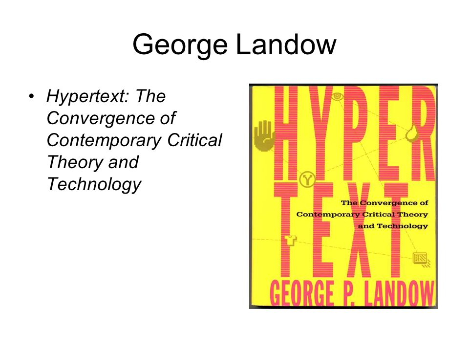 George Landow Hypertext: The Convergence of Contemporary Critical Theory and Technology