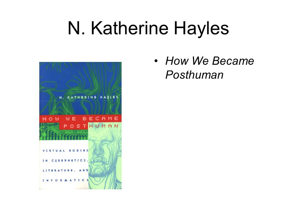 N. Katherine Hayles How We Became Posthuman