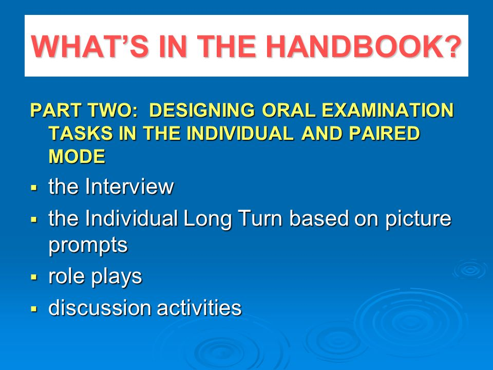 PART TWO: DESIGNING ORAL EXAMINATION TASKS IN THE INDIVIDUAL AND PAIRED MODE the Interview the Interview the Individual Long Turn based on picture pro