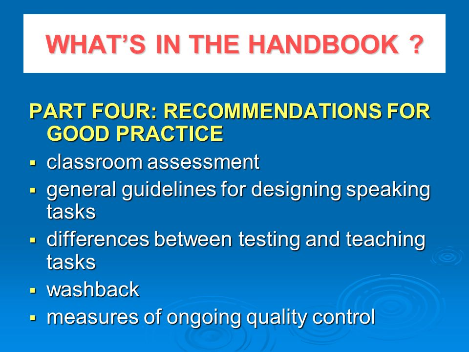 WHATS IN THE HANDBOOK ? PART FOUR: RECOMMENDATIONS FOR GOOD PRACTICE classroom assessment classroom assessment general guidelines for designing speaki