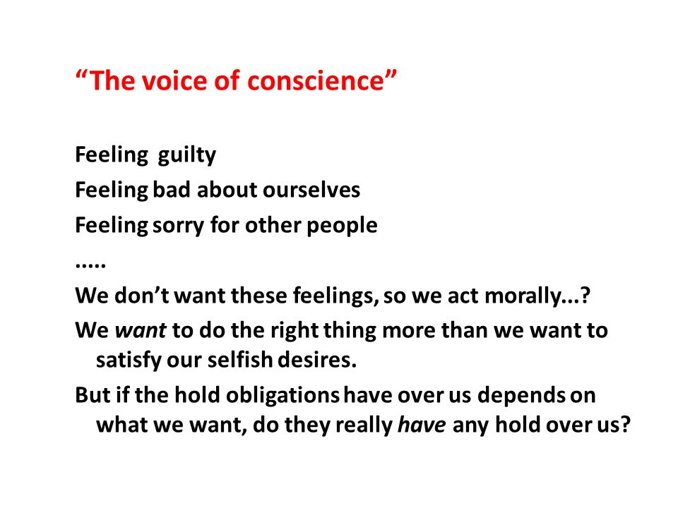 The voice of conscience Feeling guilty Feeling bad about ourselves Feeling sorry for other people.....