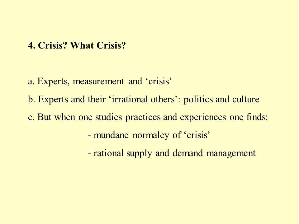 4. Crisis. What Crisis. a. Experts, measurement and crisis b.