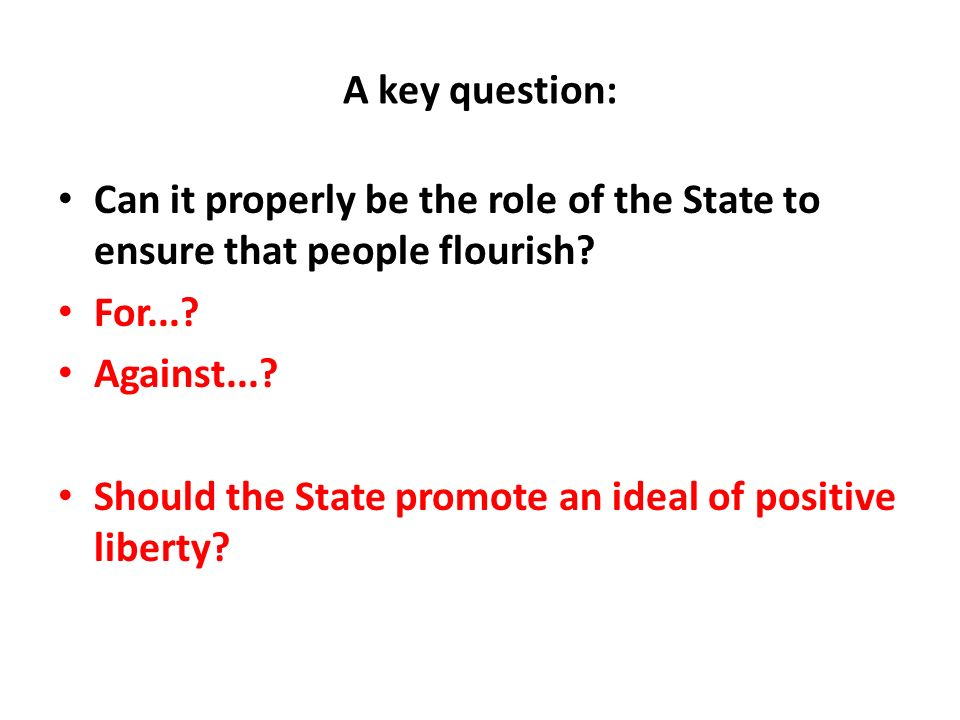 A key question: Can it properly be the role of the State to ensure that people flourish.