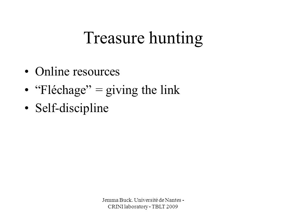 Treasure hunting Online resources Fléchage = giving the link Self-discipline Jemma Buck.