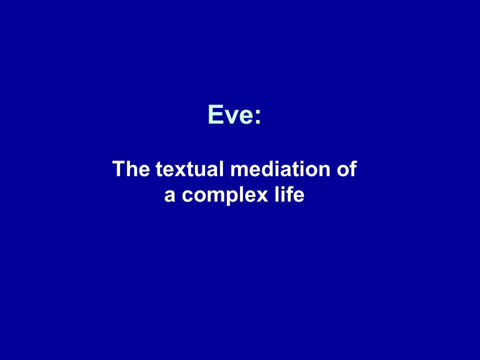 Eve: The textual mediation of a complex life