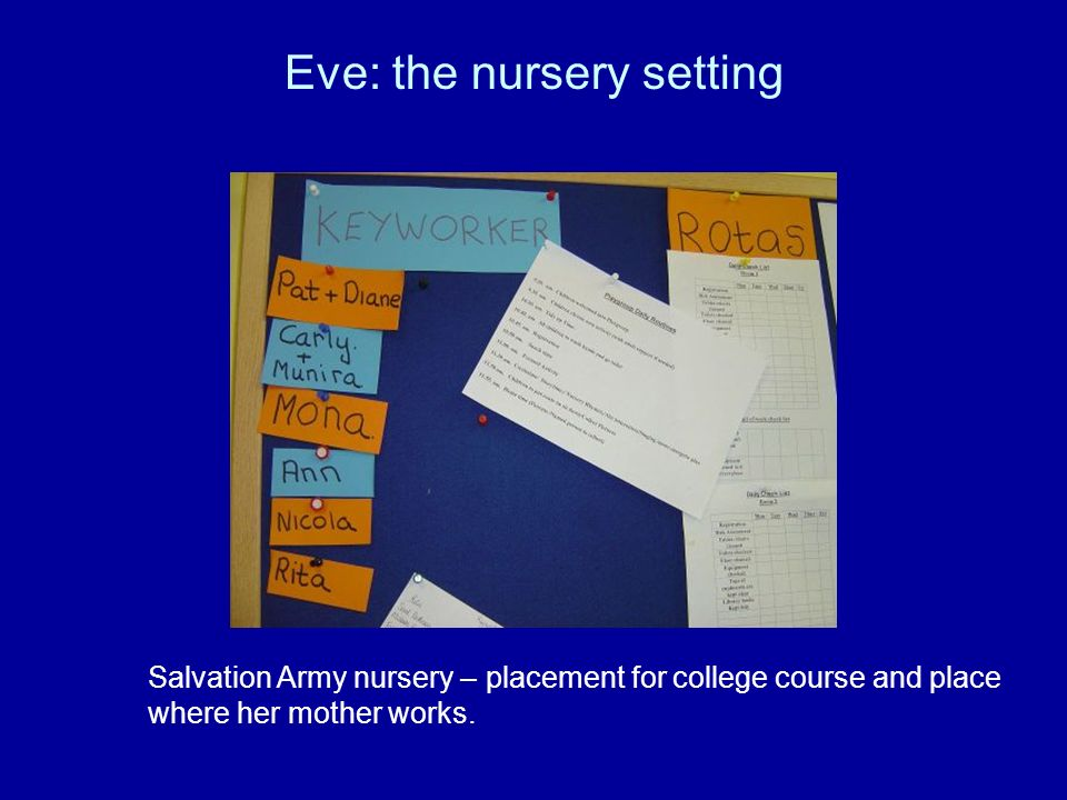 Eve: the nursery setting Salvation Army nursery – placement for college course and place where her mother works.