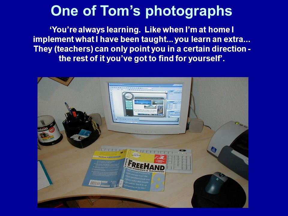 One of Toms photographs Youre always learning.