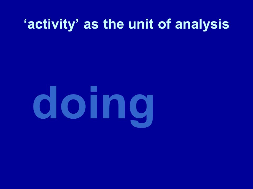 doing activity as the unit of analysis