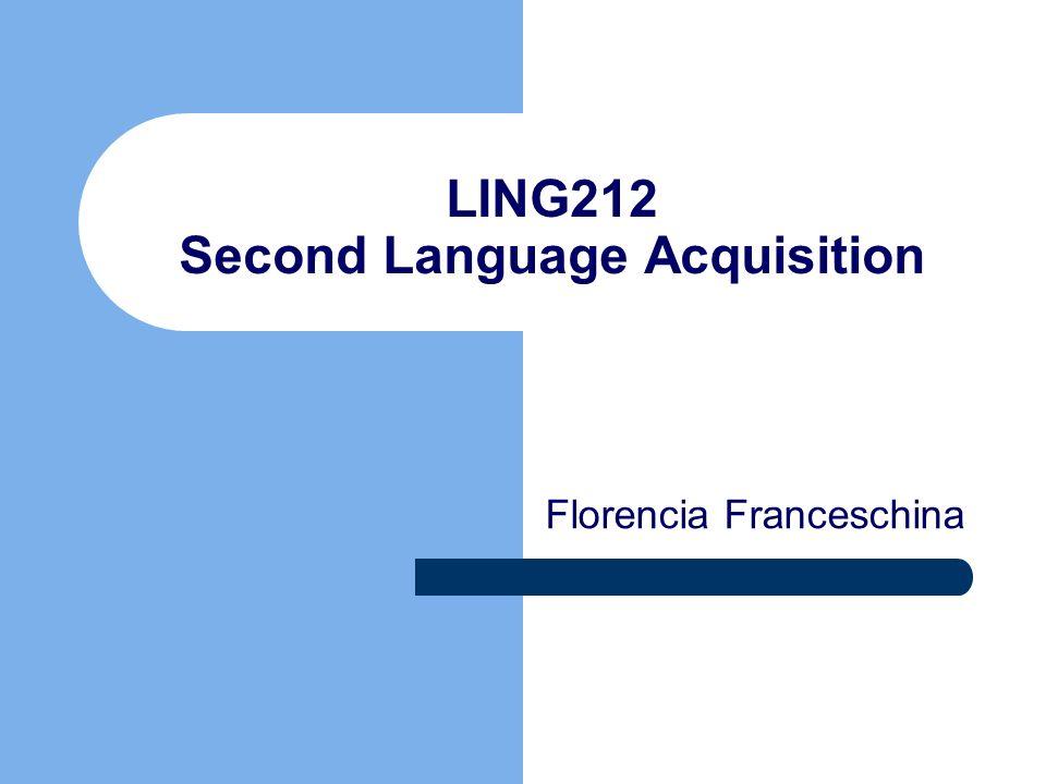 LING212 Second Language Acquisition Florencia Franceschina