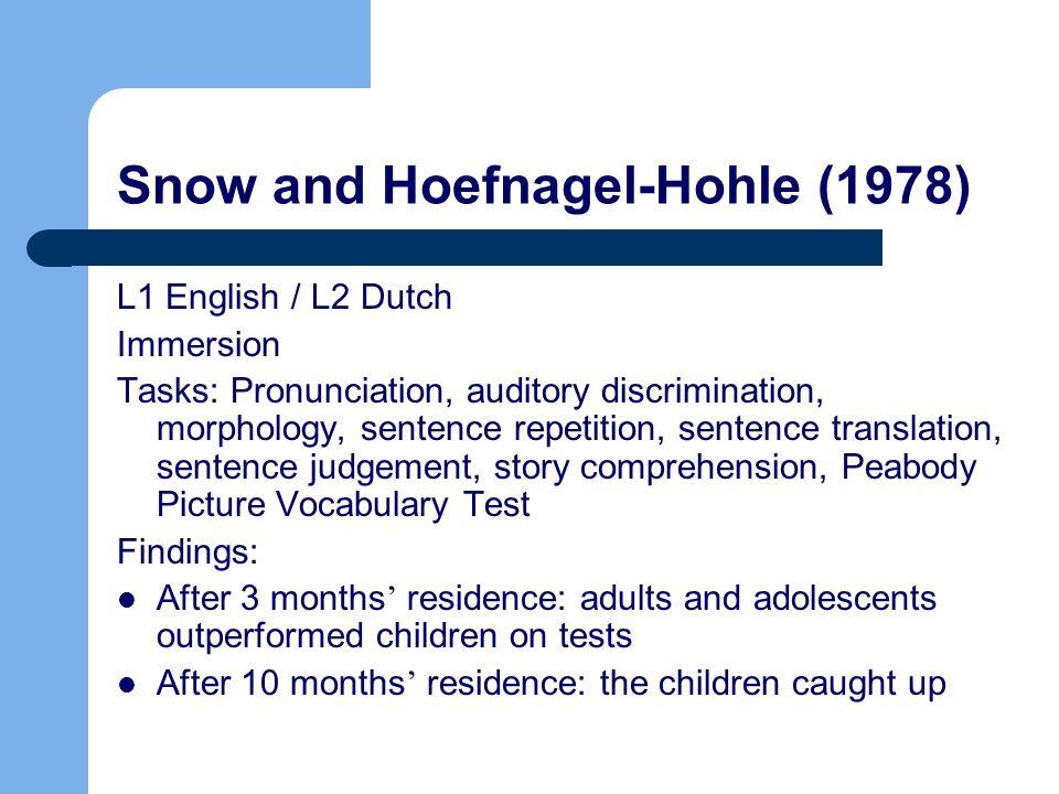 Snow and Hoefnagel-Hohle (1978) L1 English / L2 Dutch Immersion Tasks: Pronunciation, auditory discrimination, morphology, sentence repetition, senten