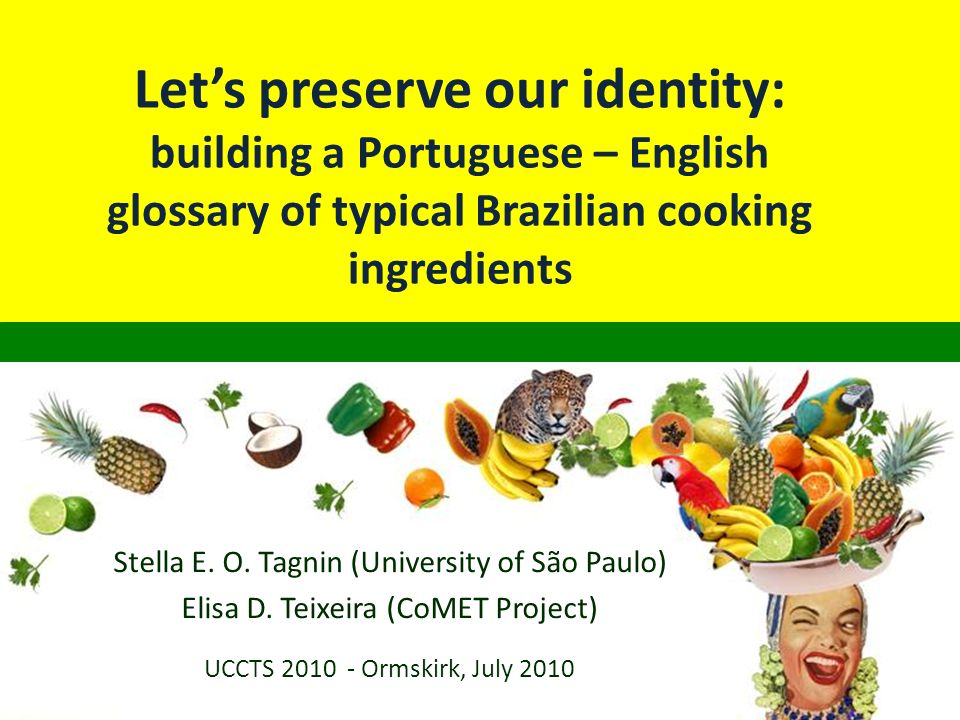 Lets preserve our identity: building a Portuguese – English glossary of typical Brazilian cooking ingredients Stella E.