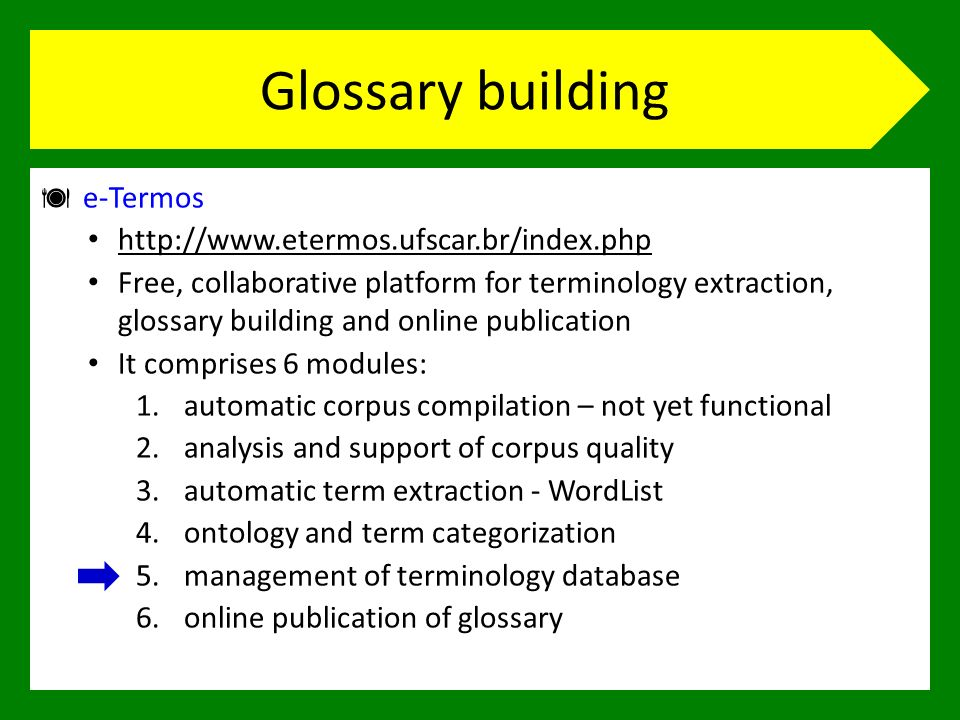 Glossary building e-Termos http://www.etermos.ufscar.br/index.php Free, collaborative platform for terminology extraction, glossary building and onlin