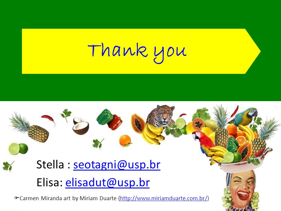 Thank you Stella : seotagni@usp.brseotagni@usp.br Elisa: elisadut@usp.brelisadut@usp.br Carmen Miranda art by Miriam Duarte (http://www.miriamduarte.com.br/)http://www.miriamduarte.com.br/