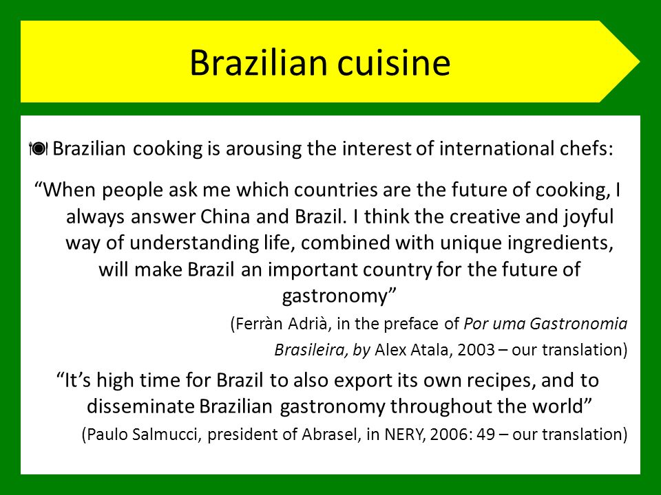 Brazilian cuisine Tourism – one of Brazils main sources of income – World Cup 2014 – Olympic Games 2016 Gastronomy – largest profit share within Tourism – a wealth of cooking schools and colleges has sprouted in the last few years tourists must eat, but...