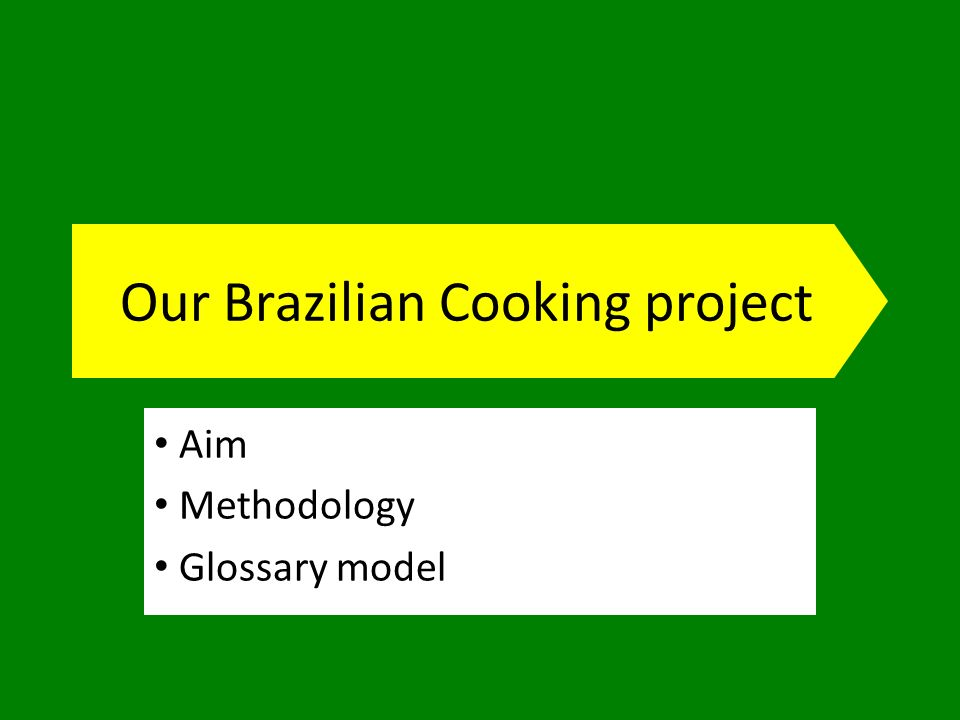 Our Brazilian Cooking project Aim Methodology Glossary model