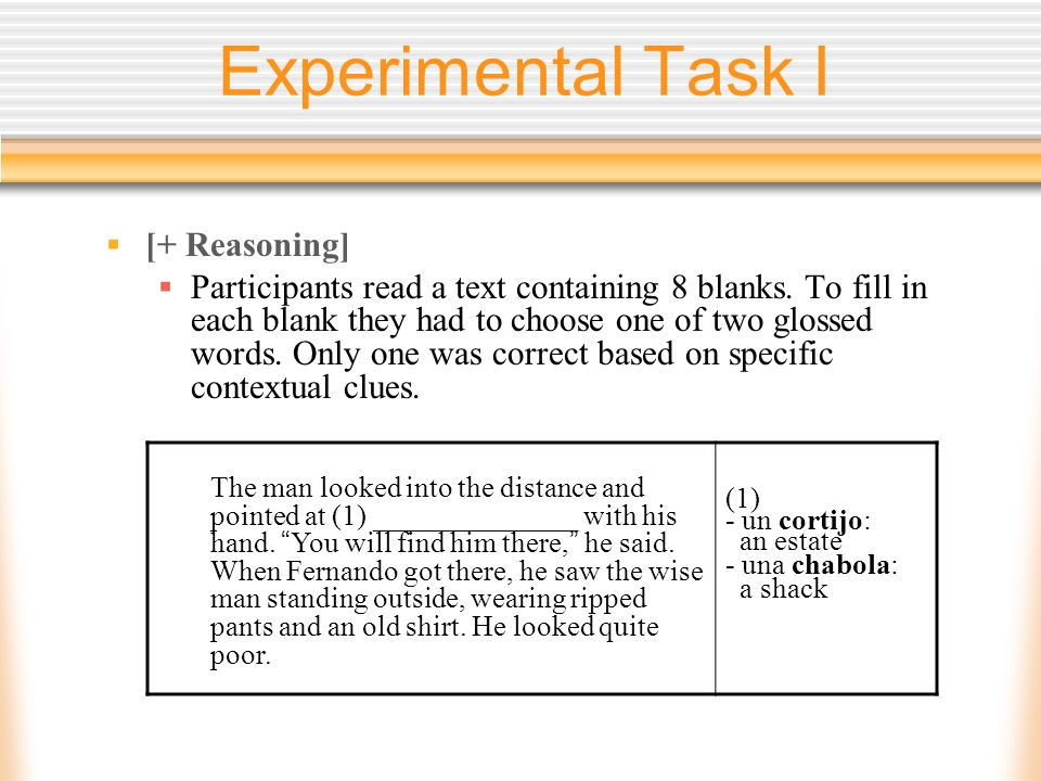 Experimental Task I [+ Reasoning] Participants read a text containing 8 blanks. To fill in each blank they had to choose one of two glossed words. Onl