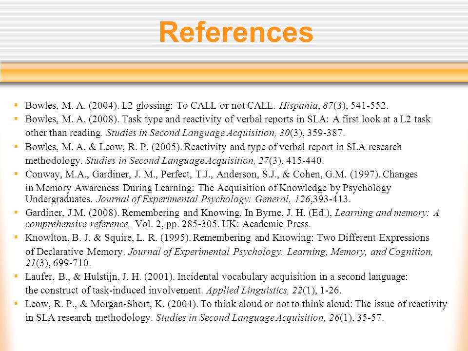 References Bowles, M. A. (2004). L2 glossing: To CALL or not CALL.