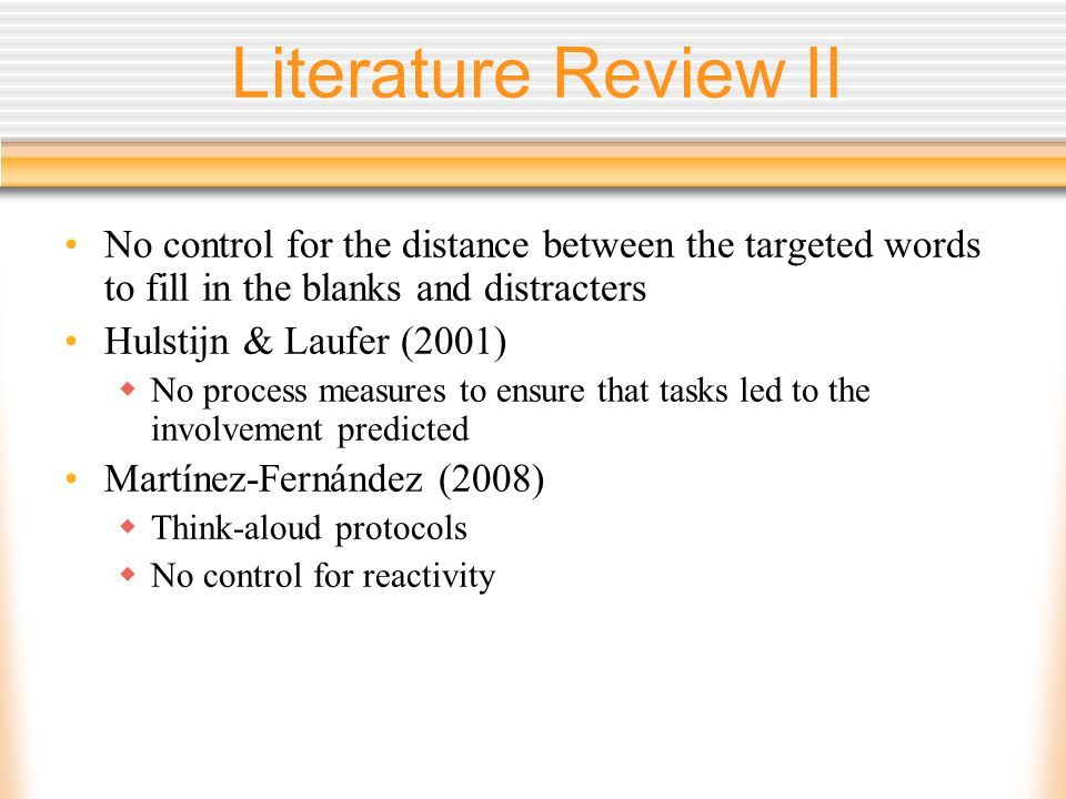Literature Review II No control for the distance between the targeted words to fill in the blanks and distracters Hulstijn & Laufer (2001) No process