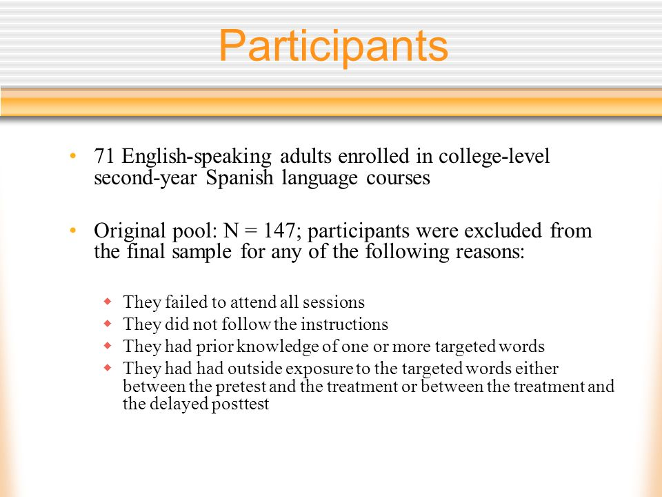 Participants 71 English-speaking adults enrolled in college-level second-year Spanish language courses Original pool: N = 147; participants were exclu